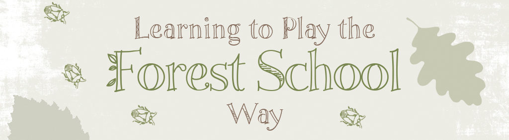 Learning to play the Forest School way